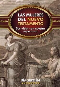 Las mujeres del Nuevo Testamento / Women of the New Testament: Sus vidas son nuestra esperanza (Paperback)