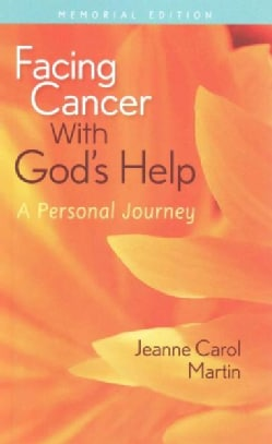 Facing Cancer with God's Help: A Personal Journey: Memorial Edition (Paperback)