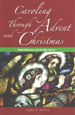 Caroling Through Advent and Christmas: Daily Reflections with Familiar Hymns (Paperback)