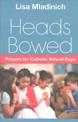 Heads Bowed: Prayers for Catholic School Days (Paperback)
