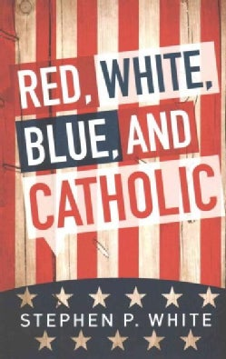 Red, White, Blue, and Catholic (Paperback)