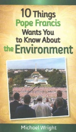 10 Things Pope Francis Wants You to Know About the Environment (Paperback)