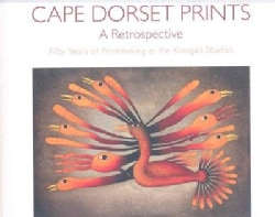 Cape Dorset Prints: A Retrospective: Fifty Years of Printmaking at the Kinngait Studios (Hardcover)