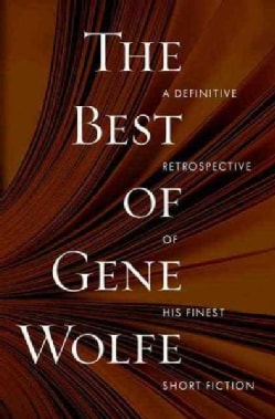 The Best of Gene Wolfe: A Definitive Retrospective of His Finest Short Fiction (Paperback)