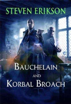 Bauchelain and Korbal Broach: Three Short Novels of the Malazan Empire (Paperback)