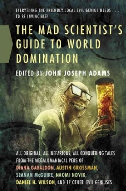 The Mad Scientist's Guide to World Domination: Original Short Fiction for the Modern Evil Genius (Paperback)
