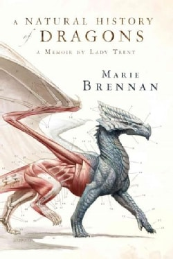 A Natural History of Dragons: A Memoir by Lady Trent (Hardcover)