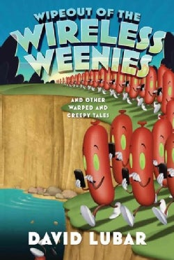 Wipeout of the Wireless Weenies: And Other Warped and Creepy Tales (Hardcover)