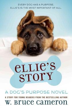Ellie's Story: A Dog's Purpose Novel (Hardcover)