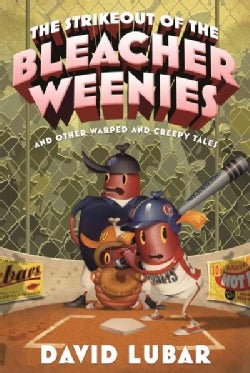 Strikeout of the Bleacher Weenies: And Other Warped and Creepy Tales (Hardcover)
