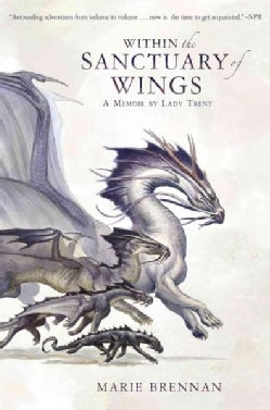 Within the Sanctuary of Wings: A Memoir by Lady Trent (Hardcover)
