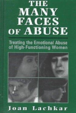 The Many Faces of Abuse: Treating the Emotional Abuse of High-Functioning Women (Hardcover)