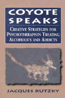 Coyote Speaks: Creative Strategies for Psychotherapists Treating Alcoholics and Addicts (Hardcover)