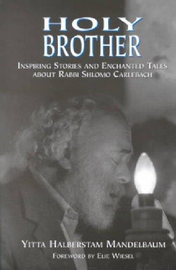 Holy Brother: Inspiring Stories and Enchanted Tales About Rabbi Shlomo Carlebach (Paperback)