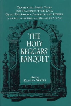 The Holy Beggars' Banquet: Traditional Jewish Tales and Teachings of the Late, Great Reb Shlomo Carlebach and Oth... (Hardcover)