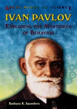 Ivan Pavlov: Exploring the Mysteries of Behavior (Hardcover)