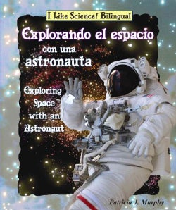 Explorando el espacio con una astronauta/ Exploring Space With an Astronaut (Hardcover)