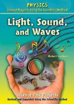 Light, Sound, and Waves Science Fair Projects: Using the Scientific Method (Hardcover)