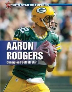 Aaron Rodgers: Champion Football Star (Hardcover)