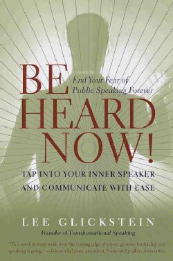 Be Heard Now!: Tap into Your Inner Speaker and Communicate With Ease (Paperback)