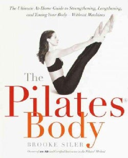 The Pilates Body: The Ultimate At-Home Guide to Strengthening, Lengthening, and Toning Your Body--Without Machines (Paperback)