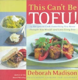 This Can't Be Tofu: 75 Recipes to Cook Something You Never Thought You Would--And Love Every Bite (Paperback)