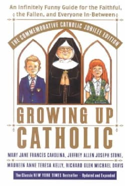 Growing Up Catholic: An Infinitely Funny Guide for the Faithful, the Fallen, and Everyone In-Between (Paperback)