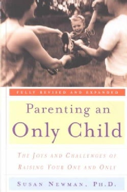 Parenting an Only Child: The Joys and Challenges of Raising Your One and Only (Paperback)