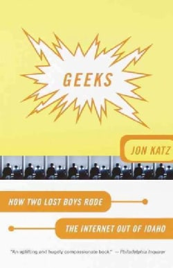 Geeks: How Two Lost Boys Rode the Internet Out of Idaho (Paperback)