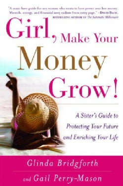 Girl, Make Your Money Grow!: A Sister's Guide To Protecting Your Future And Enriching Your Life (Paperback)