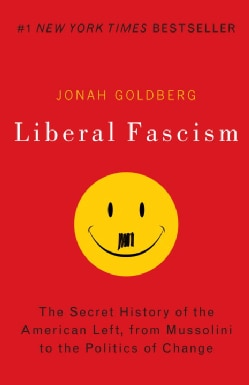 Liberal Fascism: The Secret History of the American Left, from Mussolini to the Politics of Change (Paperback)