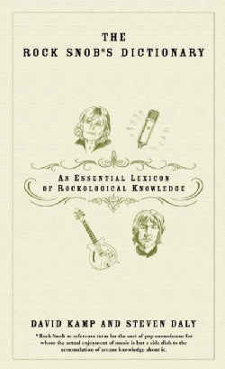 The Rock Snob's Dictionary: An Essential Lexicon Of Rockological Knowledge (Paperback)