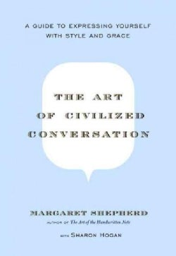 The Art of Civilized Conversation: A Guide to Expressing Yourself With Style And Grace (Hardcover)