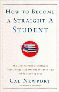 How to Become a Straight-A Student: The Unconventional Strategies Real College Students Use to Score High While S... (Paperback)