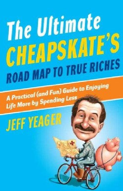 The Ultimate Cheapskate's Road Map to True Riches: A Practical (And Fun) Guide to Enjoying Life More by Spending ... (Paperback)
