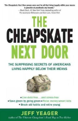 The Cheapskate Next Door: The Surprising Secrets of Americans Living Happily Below Their Means (Paperback)