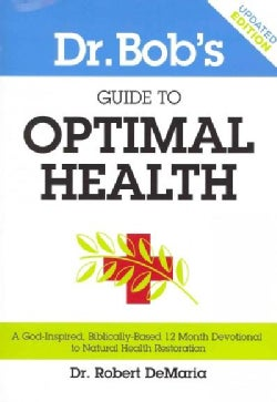 Dr. Bob's Guide to Optimal Health: A God-Inspired, Biblically-Based 12 Month Devotional to Natural Health Restora... (Paperback)