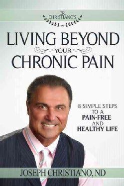 Living Beyond Your Chronic Pain: 8 Simple Steps to a Pain-Free and Healthy Life (Paperback)