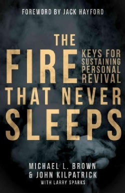 The Fire That Never Sleeps: Keys to Sustaining Personal Revival (Paperback)