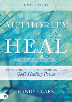 Authority to Heal: Restoring the Lost Inheritance of God's Healing Power (DVD video)