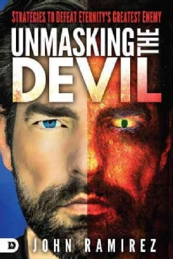 Unmasking the Devil: Strategies to Defeat Eternity's Greatest Enemy (Paperback)