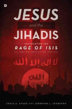 Jesus and the Jihadis: Confronting the Rage of Isis: the Theology Driving the Ideology (Paperback)