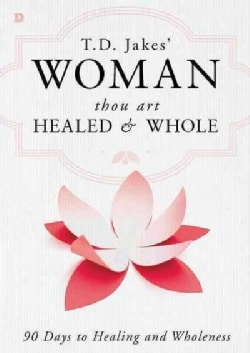 Woman, Thou Art Healed and Whole: A 90 Day Devotional Journey (Hardcover)