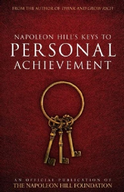 Napoleon Hill's Keys to Personal Achievement: An Official Publication of the Napoleon Hill Foundation (Paperback)