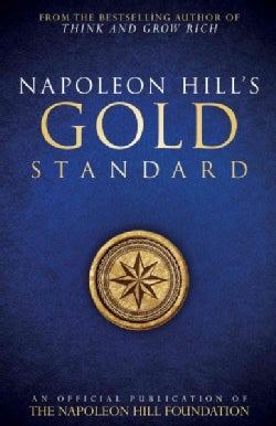 Napoleon Hill's Gold Standard: An Official Publication of the Napoleon Hill Foundation (Paperback)