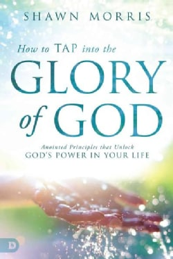 How to Tap into the Glory of God: Anointed Principles That Unlock God's Power in Your Life (Paperback)