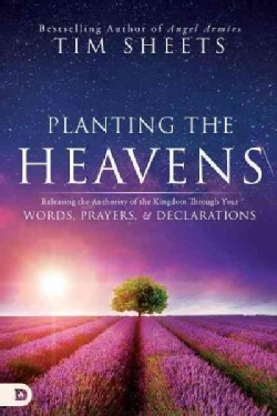 Planting the Heavens: Releasing the Authority of the Kingdom Through Your Words, Prayers, and Declarations (Paperback)