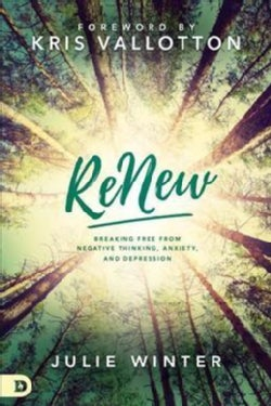 Renew: Breaking Free from Negative Thinking, Anxiety, and Depression (Paperback)