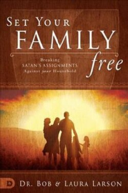 Set Your Family Free: Breaking Satan's Assignments Against Your Household (Paperback)
