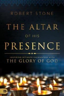 The Altar of His Presence: Inspiring Intimate Encounters With the Glory of God (Paperback)